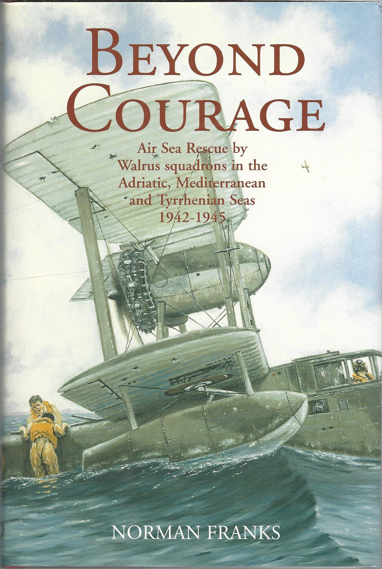 Image for Beyond Courage: Air Sea Rescue by Walrus Squadrons in the Adriatic, Mediterranean and Tyrrhenian Seas 1942-1945.