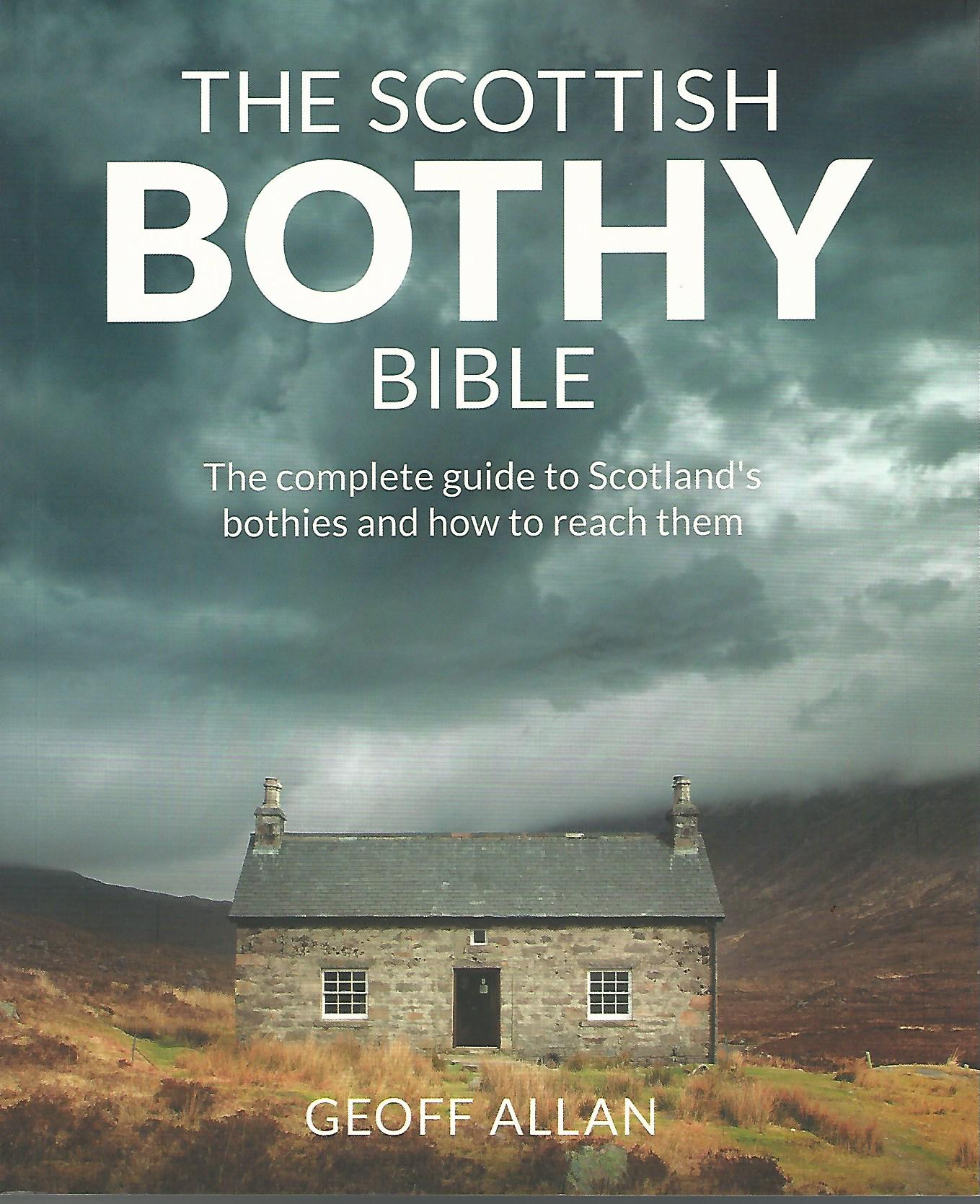 Image for The Scottish Bothy Bible: The Complete Guide to Scotland's Bothies and How to Reach Them