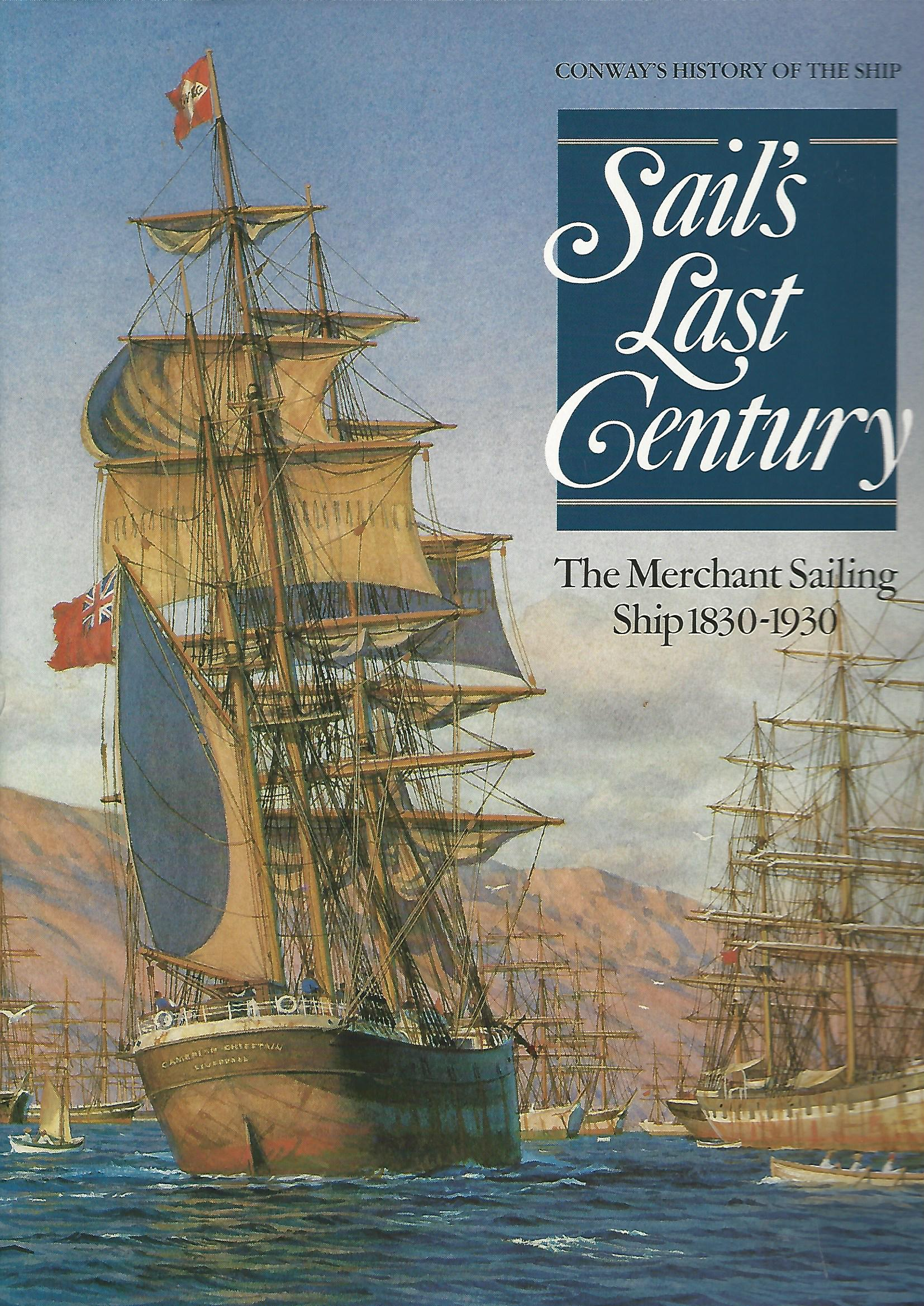Image for Sail's Last Century: The Merchant Sailing Ship 1830-1930. (Conway's History of the Ship)