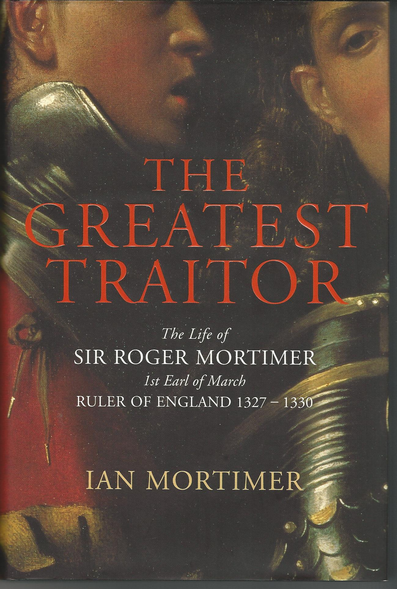 Image for The Greatest Traitor: The Life of Sir Roger Mortimer, Ruler of England 1327-1330