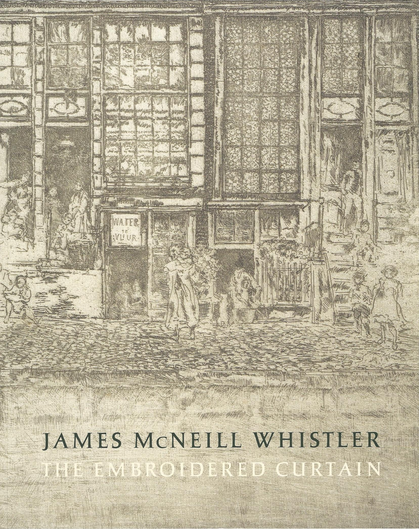Image for James McNeill Whistler: The Embroidered Curtain