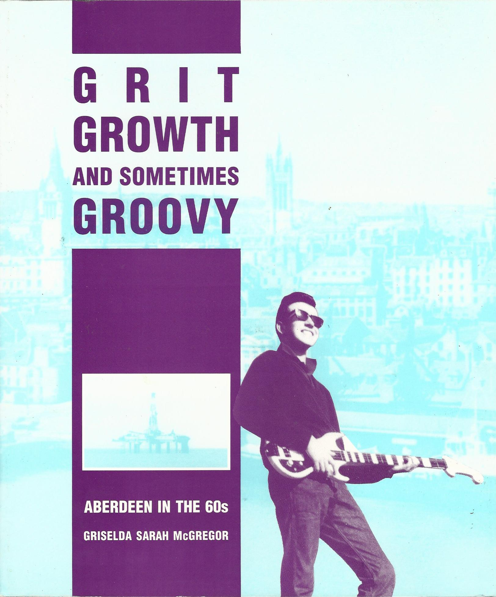 Image for Grit, Growth and Sometimes Groovy: Aberdeen in the 60's