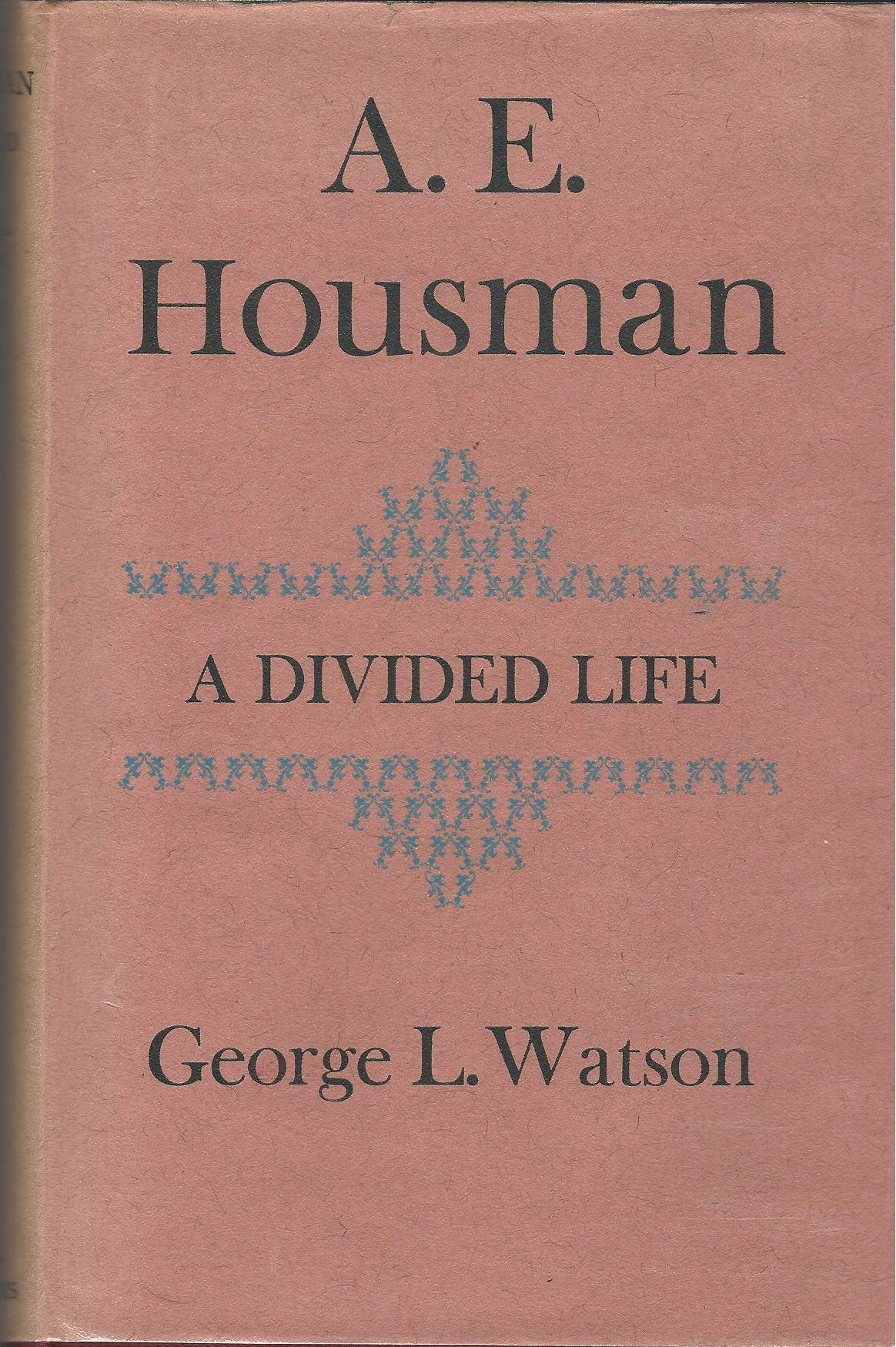 Image for A.E. Houseman, A Divided Life.