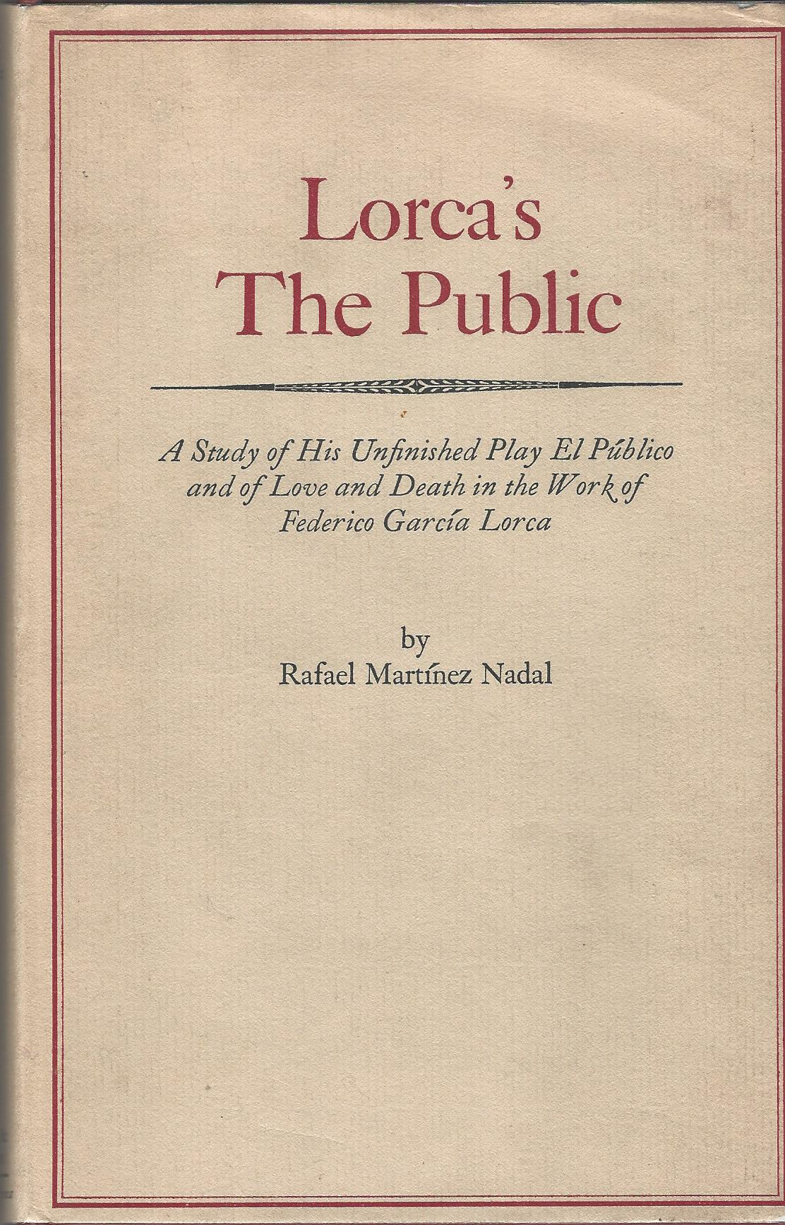 Image for Lorca's the Public: A Study of His Unfinished Play El Publico and of Love and Death in the Work of Federico Garcia Lorca.