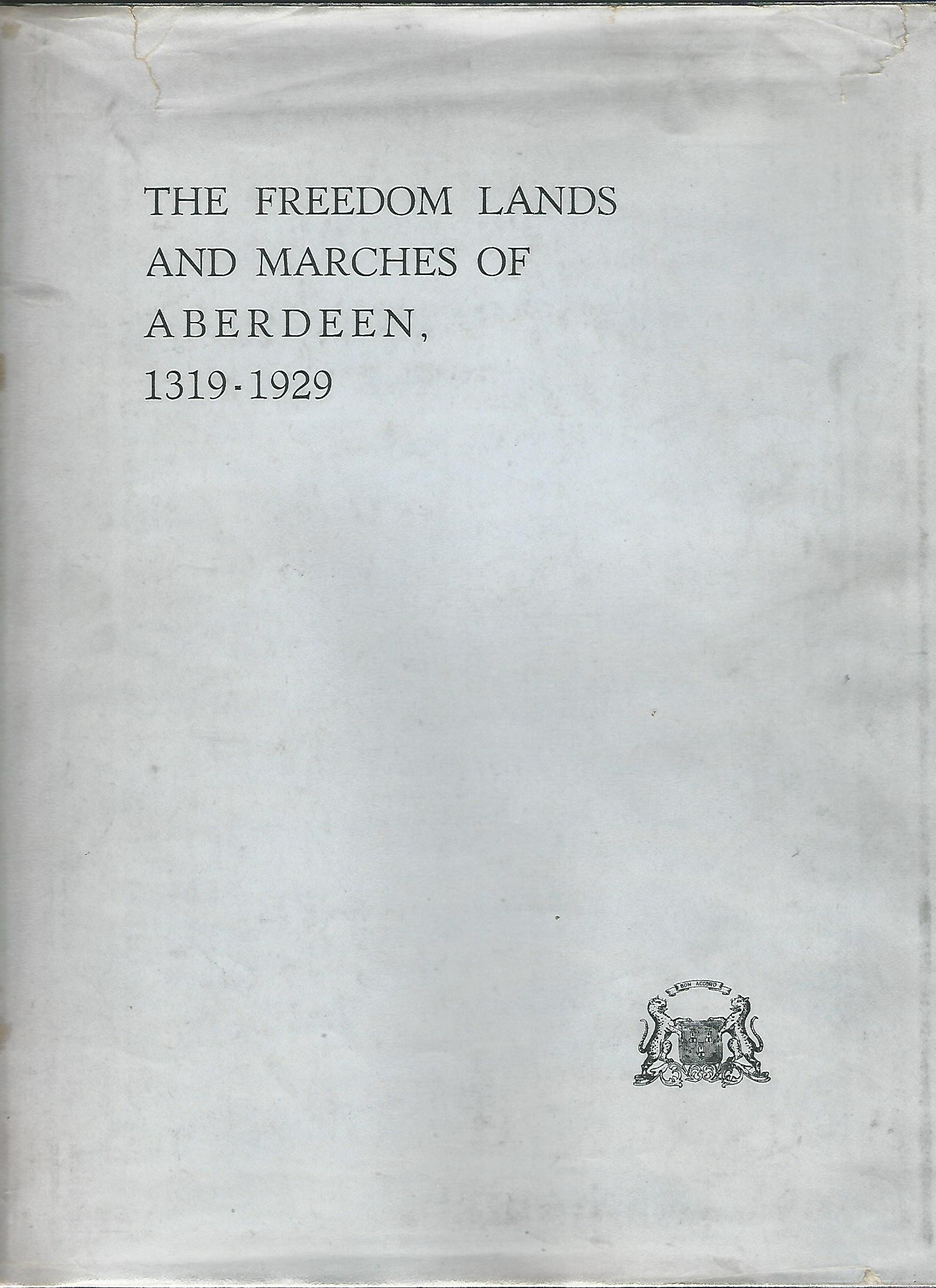 Image for The Freedom Lands and Marches of Aberdeen 1319-1929.