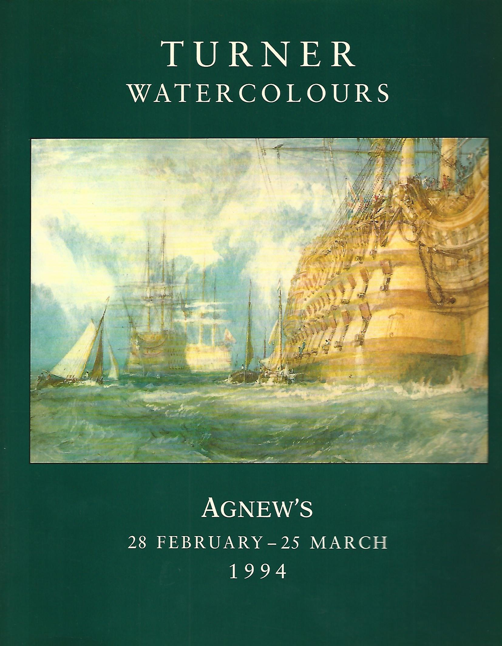 Image for Turner Watercolours, Agnew's 28 February - 25 March 1994: A Loan Exhibition to mark the occaision of Evelyn Joll's retirement from Agnew's at Easter, 1994.