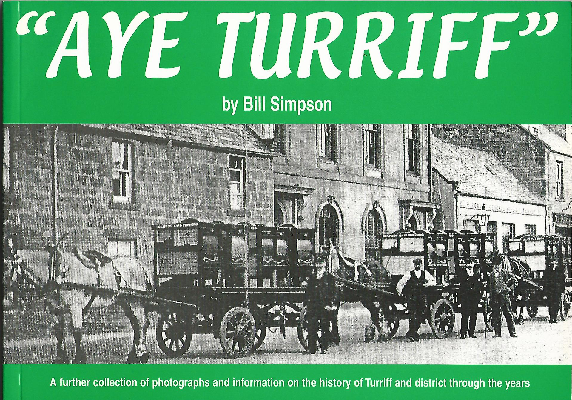 Image for Aye Turriff: A Further Collection of Photographs and Information on the History of Turriff and District Through the Years