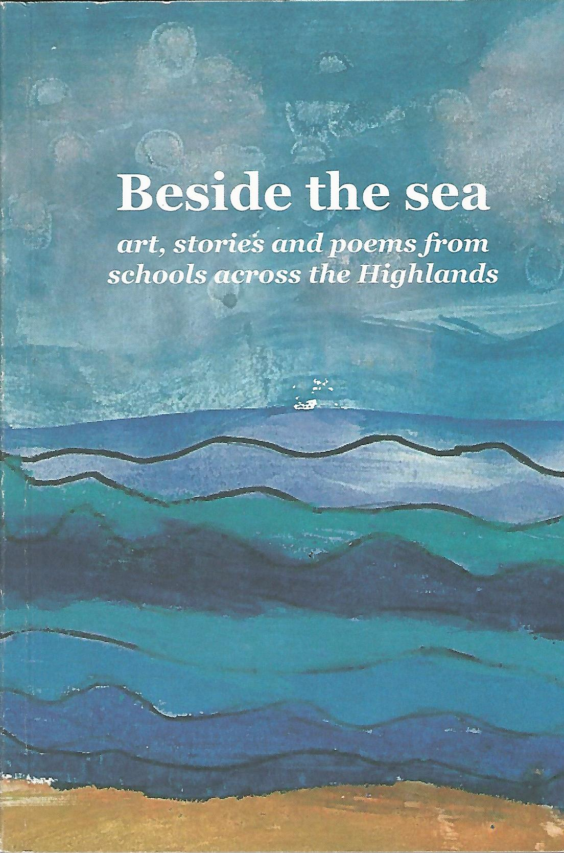 Image for Beside the Sea: Art, Stories and Poems from Schools across the Highlands.