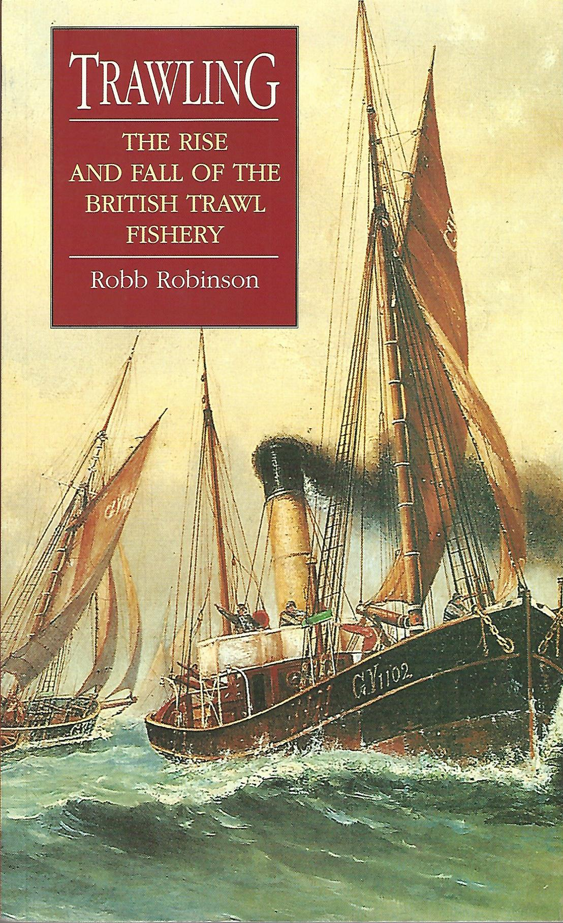 Image for Trawling: The Rise and Fall of the British Trawl Fishery.