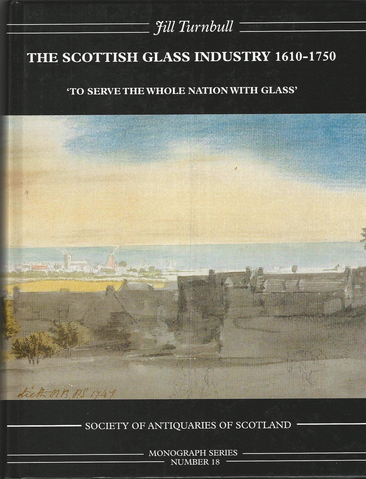 Image for The Scottish Glassmaking Industry 1610-1750: To Serve the Whole Nation with Glass (Society of Antiquaries of Scotland Monograph)