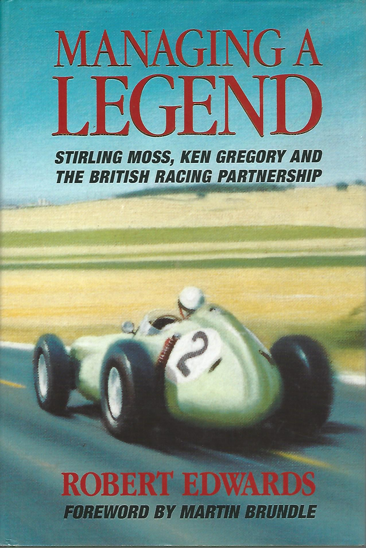 Image for Managing a Legend: Sterling Moss, Ken Gregory and the British Racing Partnership.