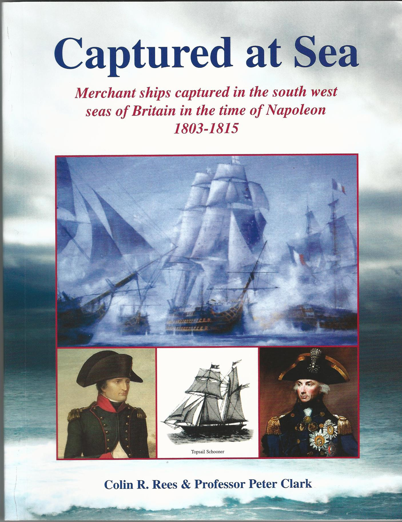 Image for Captured at Sea: Merchant Ships Captures in the South West Seas of Britain in the Time of Napoleon 1803-1815