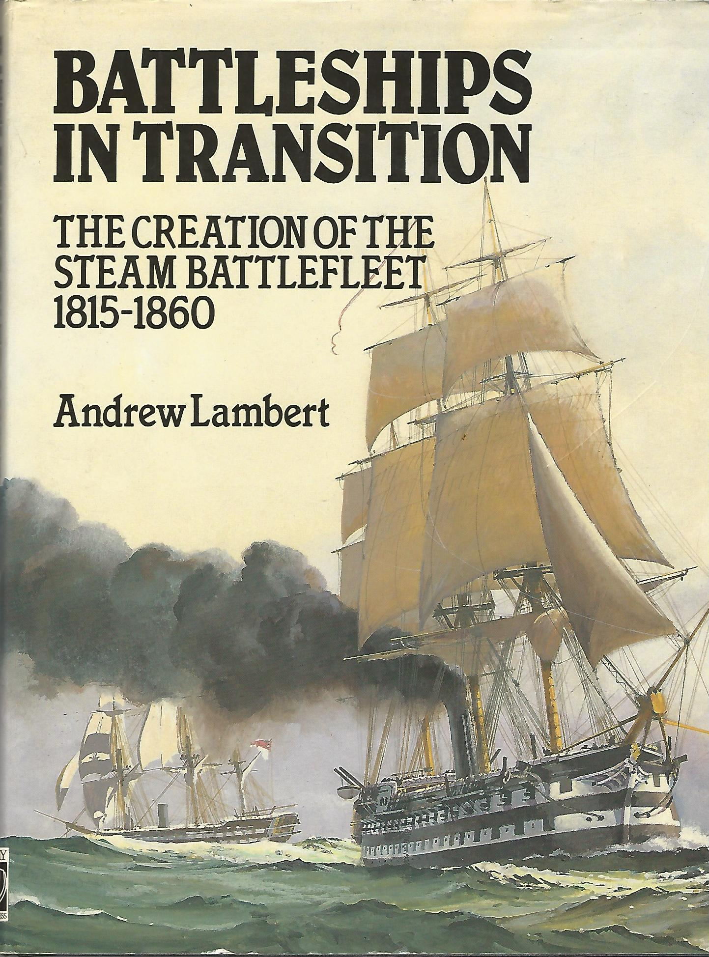 Image for Battleships in Transition: The Creation of the Steam Battlefleet 1815-1860