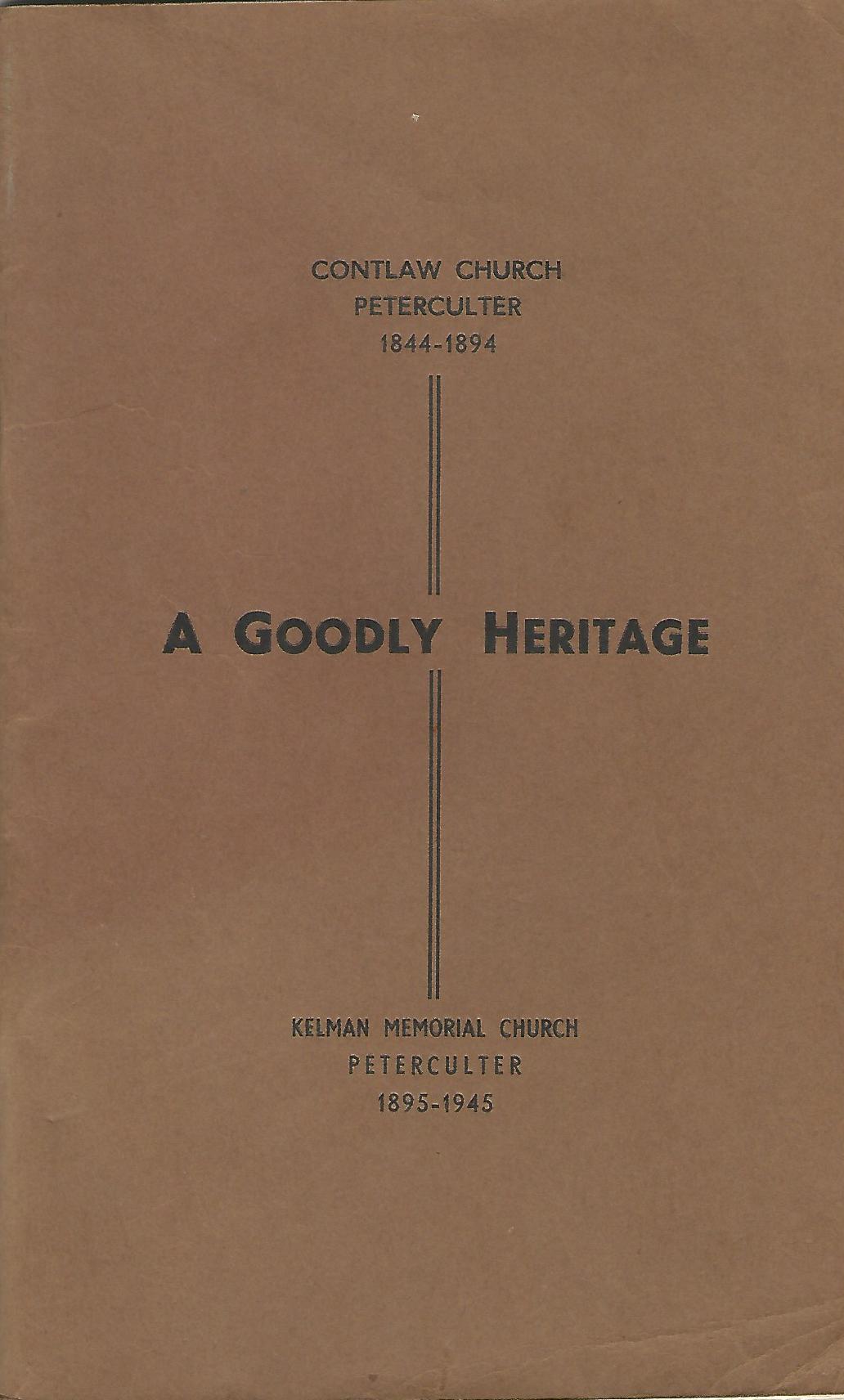 A Goodly Heritage: The Story of 100 years, Contlaw Church, Peterculter 1844-1894, Kelman Memorial Church, Peteculter 1895-1945.