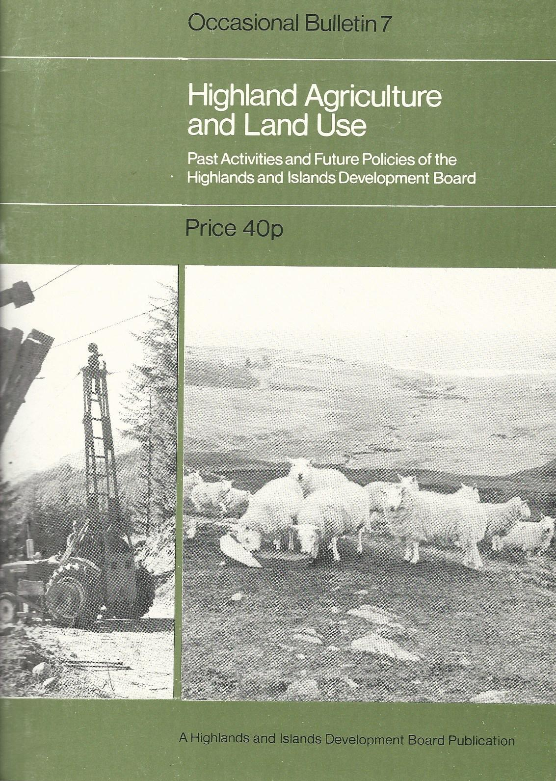 Image for Highland Agriculture and Land Use: Past activities and Future Policies of the Highlands and Islands Development Board.