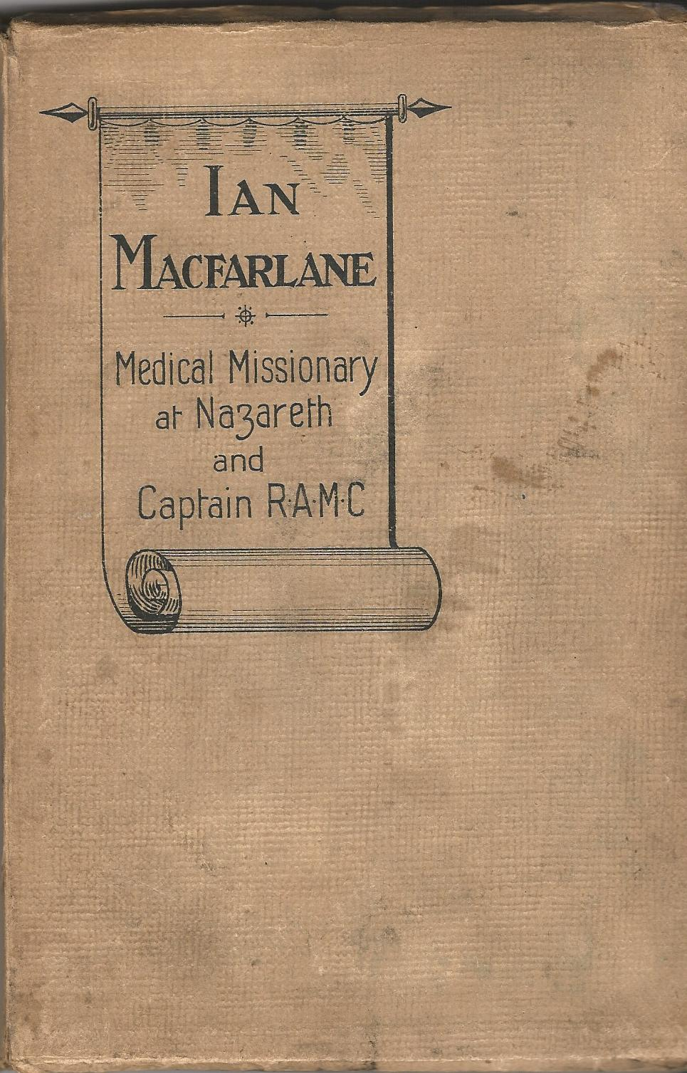 Image for Dr. Ian MacFarlane: Medical Missionary at Nazareth and Captain R.A.M.C.
