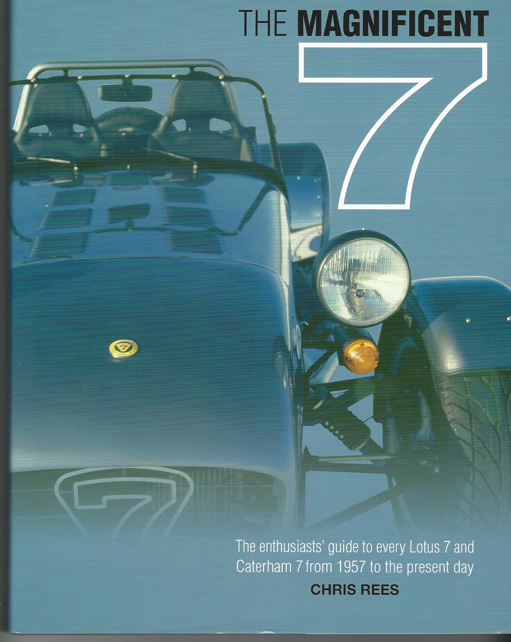 Image for The Magnificent 7 - The Enthusiast's Guide to Every Lotus 7 and Caterham 7 from 1957 to the Present Day.