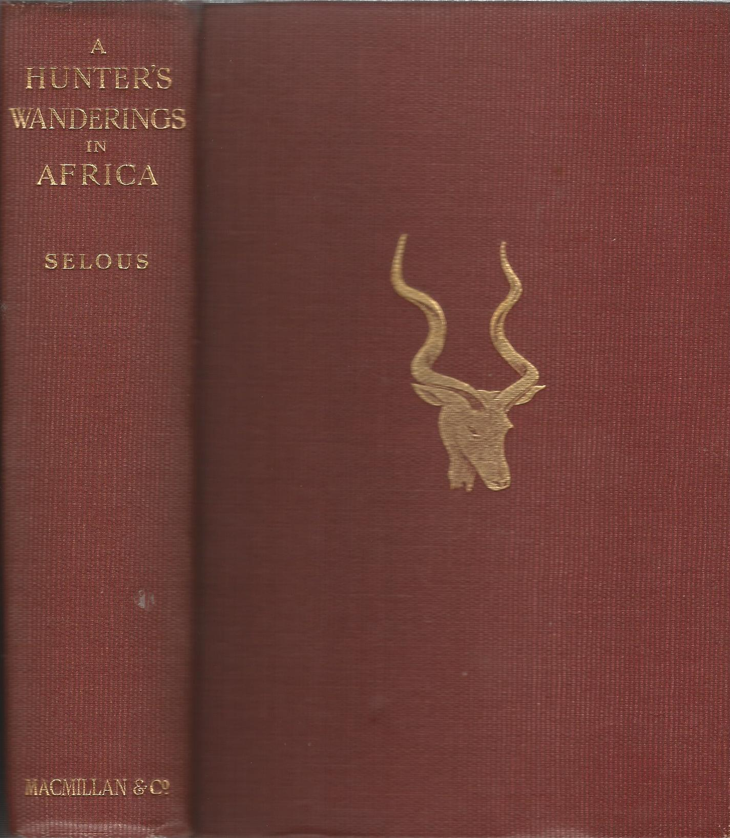 Image for A Hunter's Wanderings in Africa: A Narrative Of Nine Years Spent Amongst The Game Of The Far Interior Of South Africa.