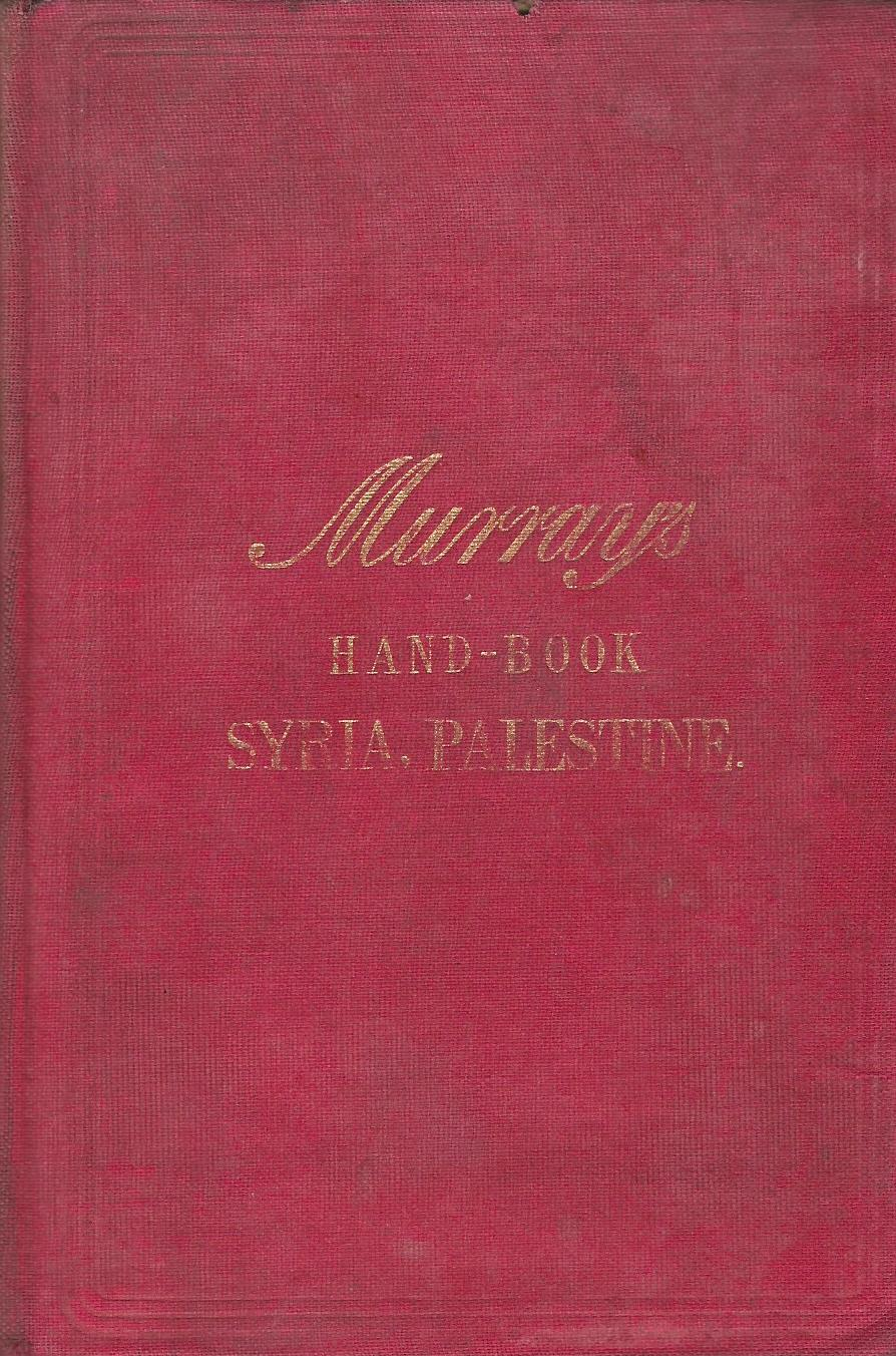 Image for Handbook For Travellers in Syria and Palestine: Including a Short Account of the Geography, History, and Religious and Plolitical Divisions of these Countries, Together with Detailed Descriptions of Jerusalem, Damascus, Palmyra, Baalbek and the Interesting Ruined Cities of Moab, Gilead and Bashan.