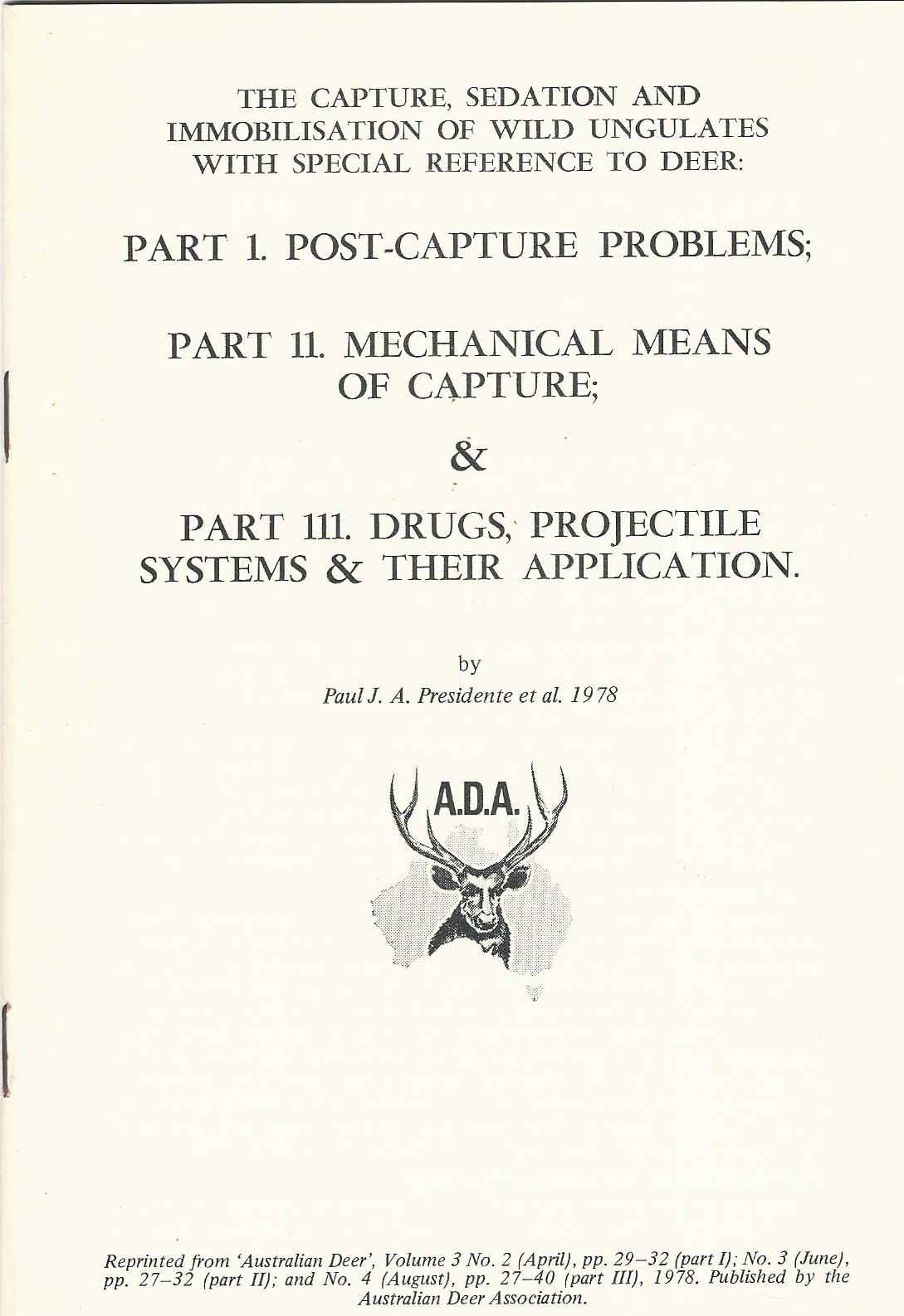 Image for The Capture, Sedation and Immobilisation of Wild Ungulates with Special Reference to Deer: Part I. Post-Capture Problems; Part II. Mechanical Means of Capture; & Part III. Drugs, Projectile Systems & Their Application.