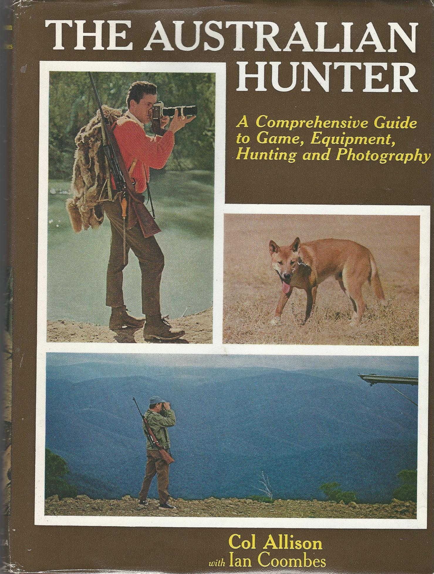 Image for The Australian Hunter: A Comprehensive Guide to Game, Equiptment, Hunting and Photography
