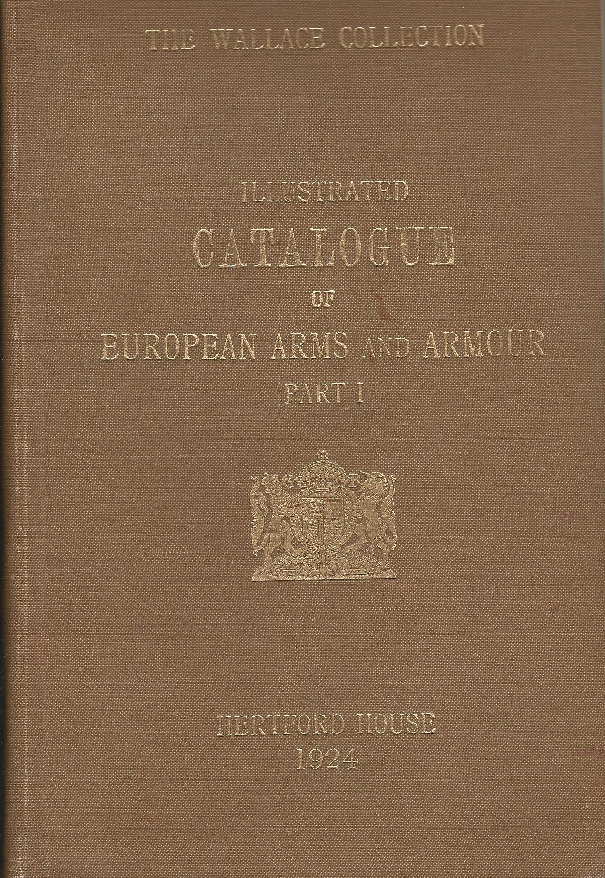Image for The Illustrated Catalogue of European Arms and Armour, parts I and II.