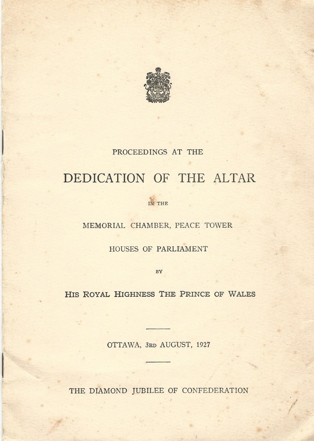 Image for Proceedings at the Dedication of the Altar in the Memorial Chamber, Peace Tower, Houses of Parliament by His Royal Highness the Prince of Wales, Ottawa, 3rd August 1927, The Diamond Jubilee of Confederation.