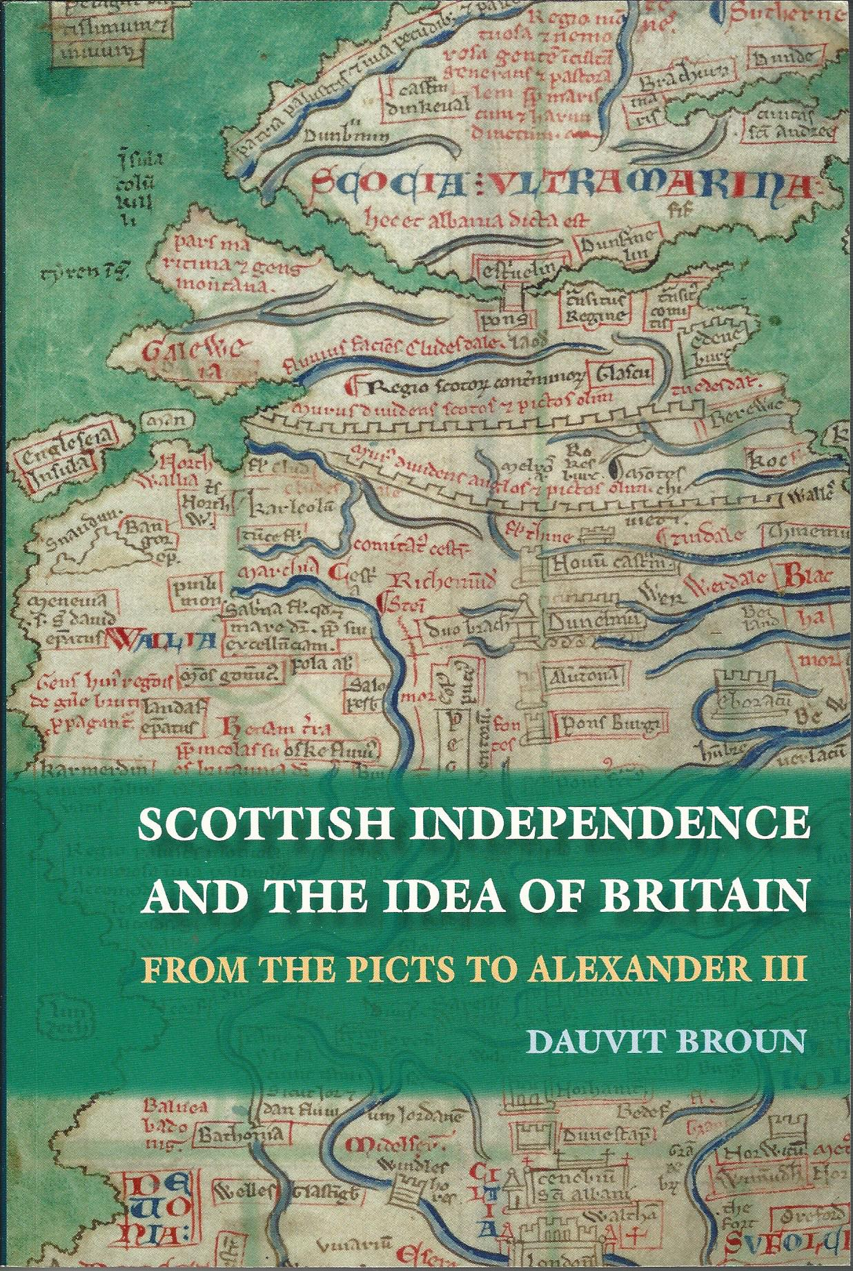 Image for Scottish Independence and the Idea of Britain: From the Picts to Alexander III