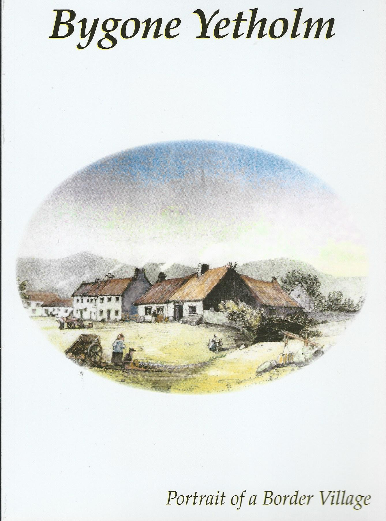 Image for Bygone Yetholm : Portrait of a Border Village: A Collection of Word Pictures