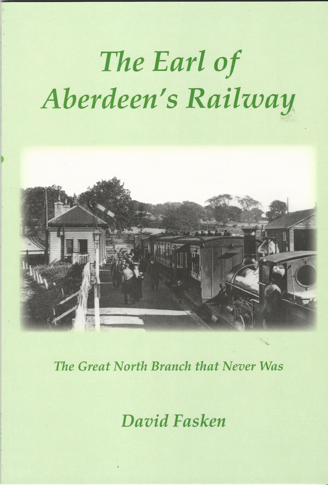 Image for The Earl of Aberdeen's Railway: The Great North Branch that Never Was.