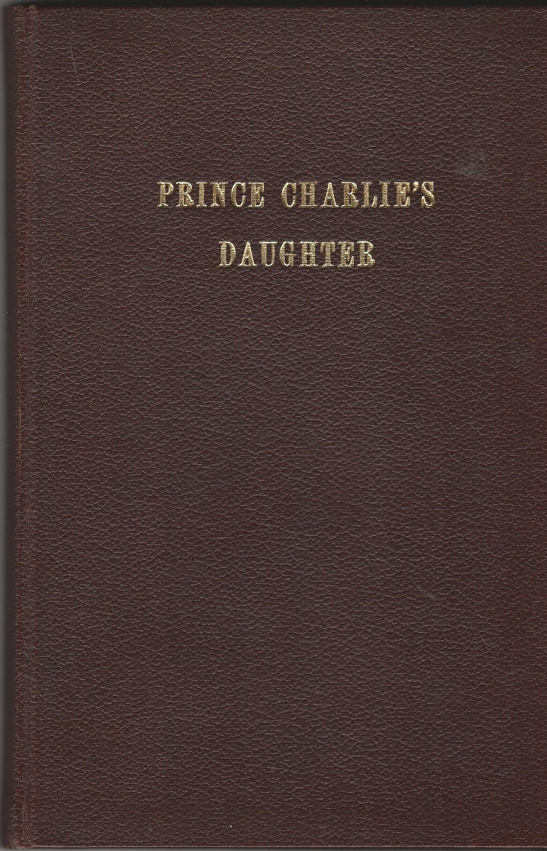 Image for Prince Charlie's Daughter being the Life and Letters of Charlotte of Albany