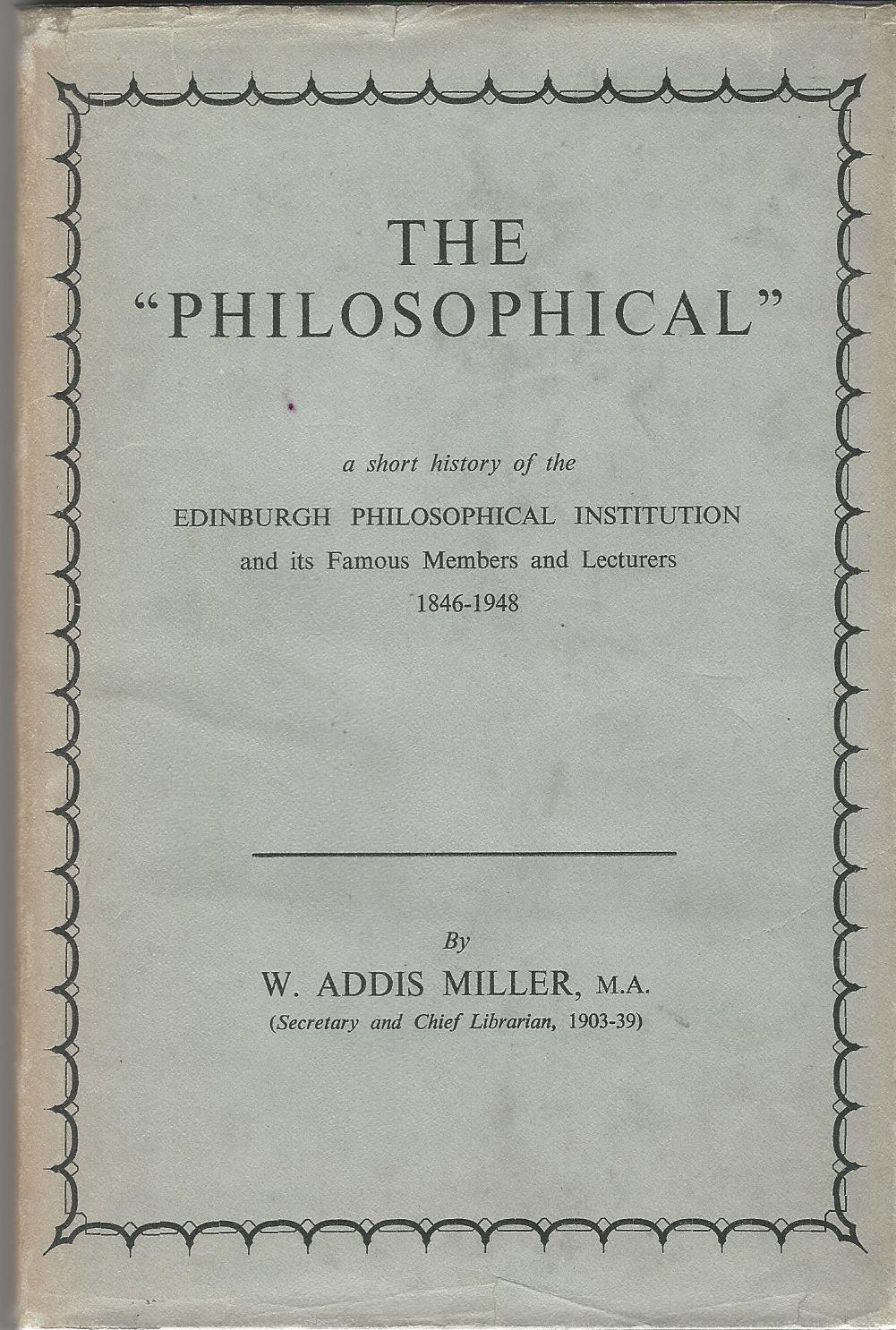 Image for The Philosophical: A Short History of the Edinburgh Philosophical Institution and its Famous Members and Lecturers 1846-1948