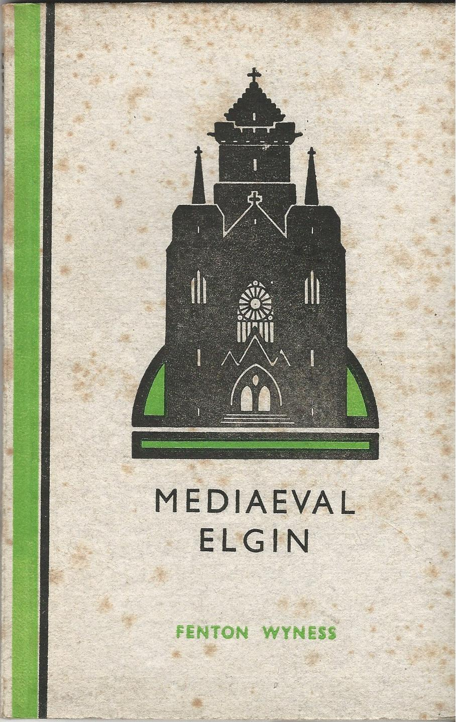 Image for Mediaeval Elgin: Phases of the Town and the Surrounding County with Brief Historical Notes
