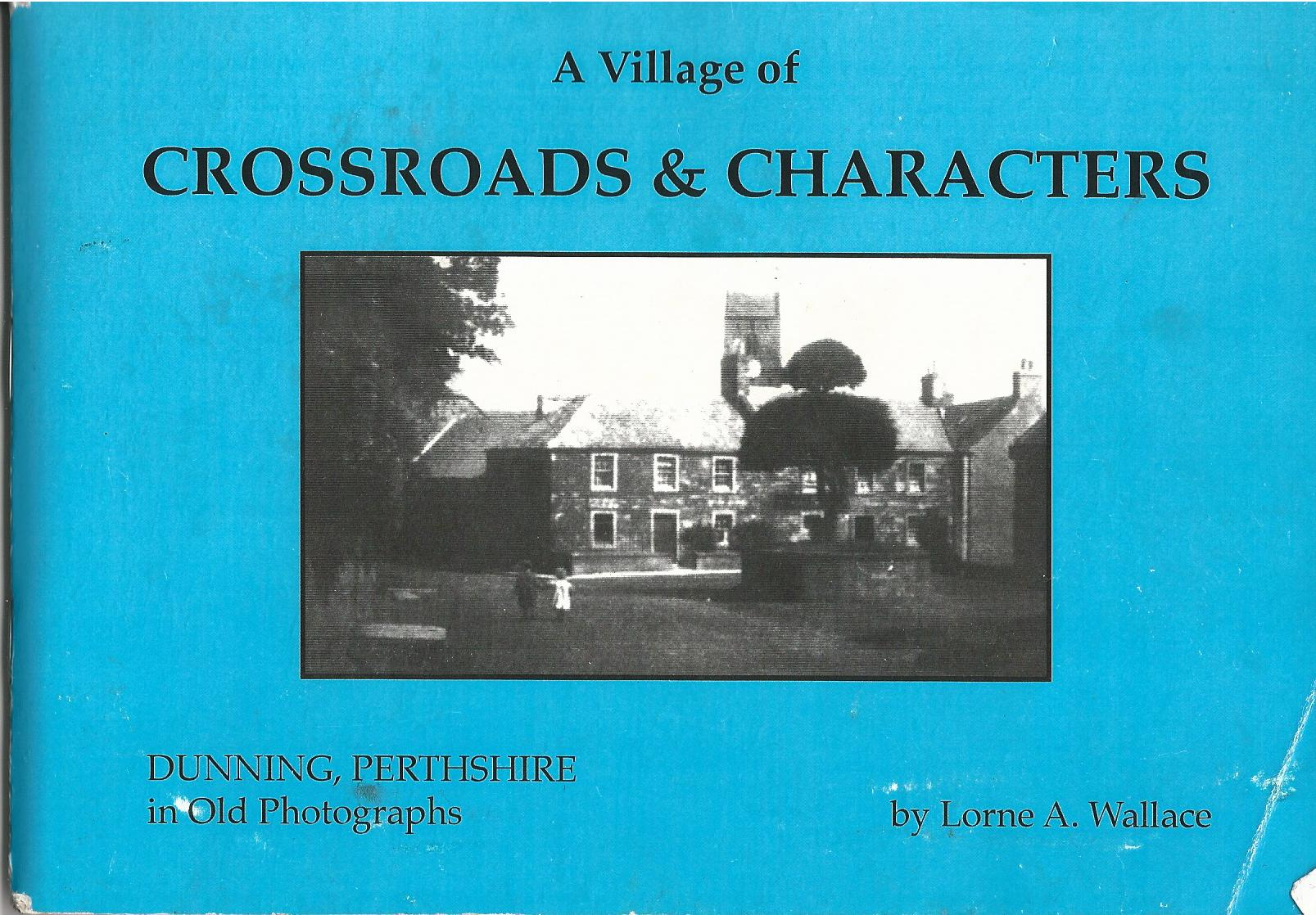 Image for A Village of Crossroads & Characters: Dunning, Perthshire in Old Photographs