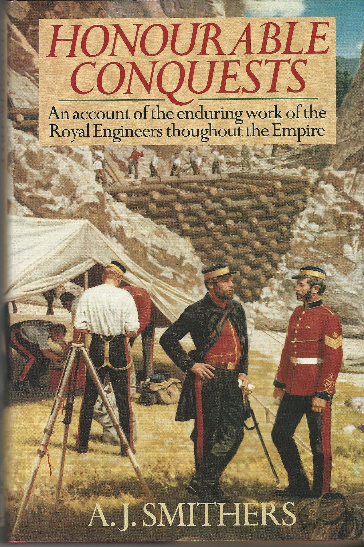 Image for Honourable Conquests: Account of the Enduring Work of the Royal Engineers Throughout the Empire