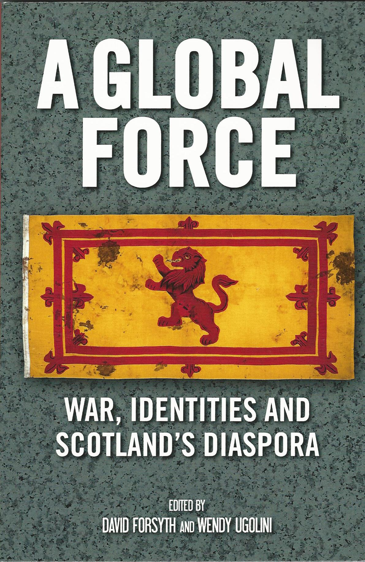 Image for A Global Force: War, Identities and Scotland's Diaspora