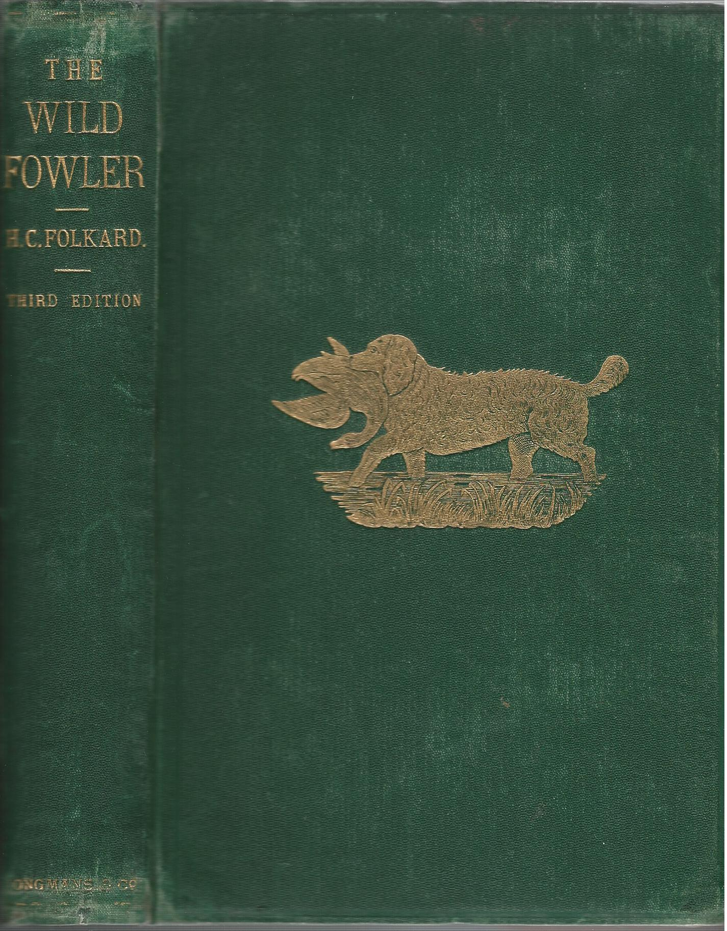 Image for The Wild-Fowler: A Treatise on Fowling, Ancient and Modern, Descriptive also of Decoys and Flight Ponds.