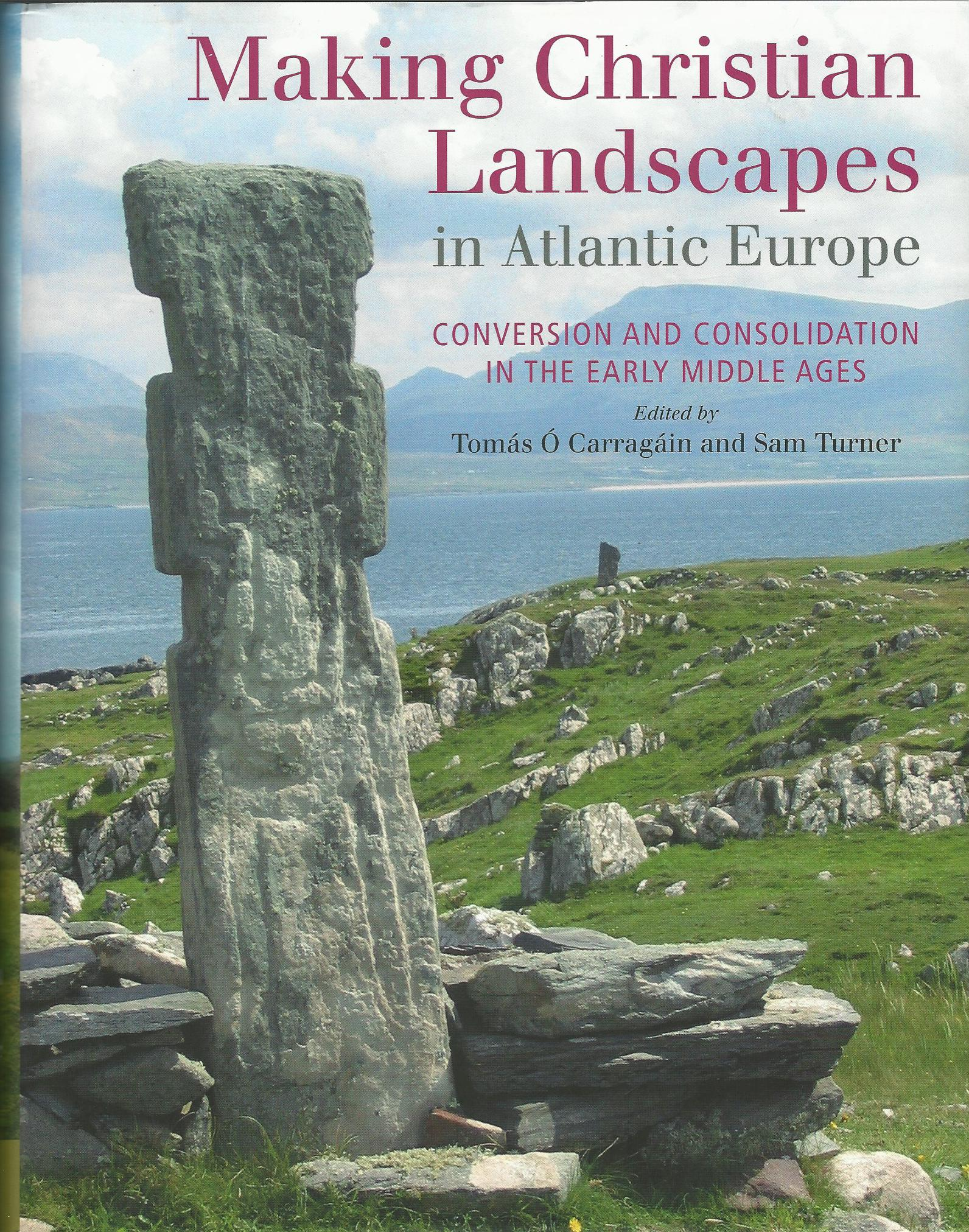 Image for Making Christian Landscapes in Atlantic Europe: Conversion and Consolidation in the Early Middle Ages