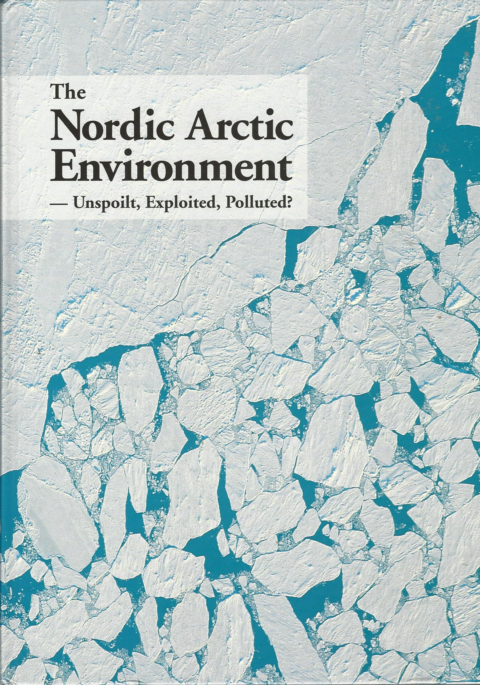 Image for The Nordic Arctic Environment: Unspoilt, Exploited, Polluted? (Nord: 1996)