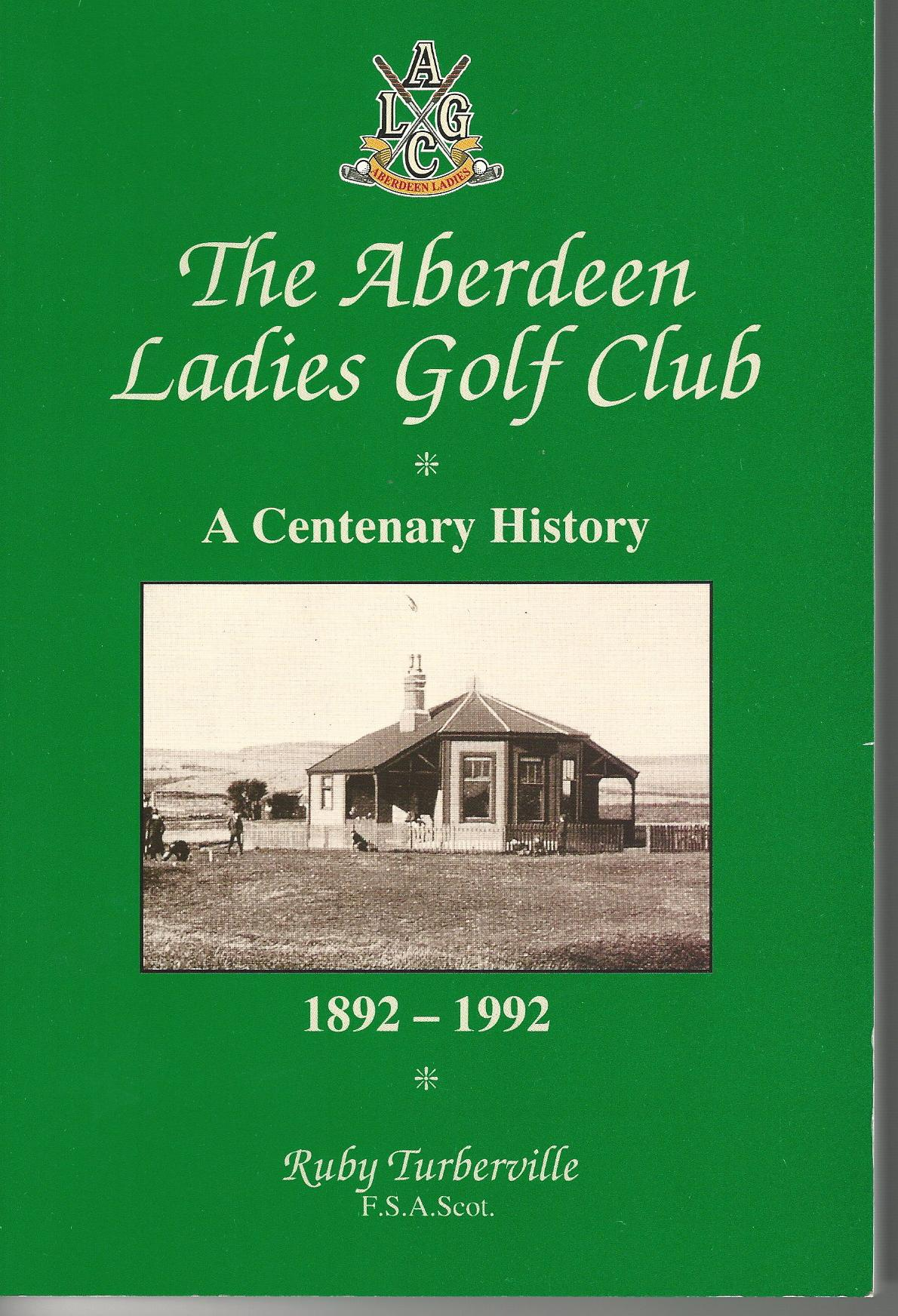 Image for The Aberdeen Ladies Golf Club: A Centenary History 1892 - 1992.