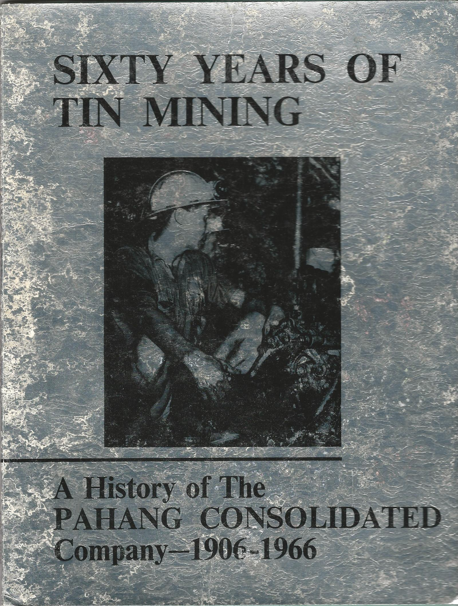 Image for Sixty Years of Tin Mining: A History of The Pahang Consolidated Company - 1906-1966
