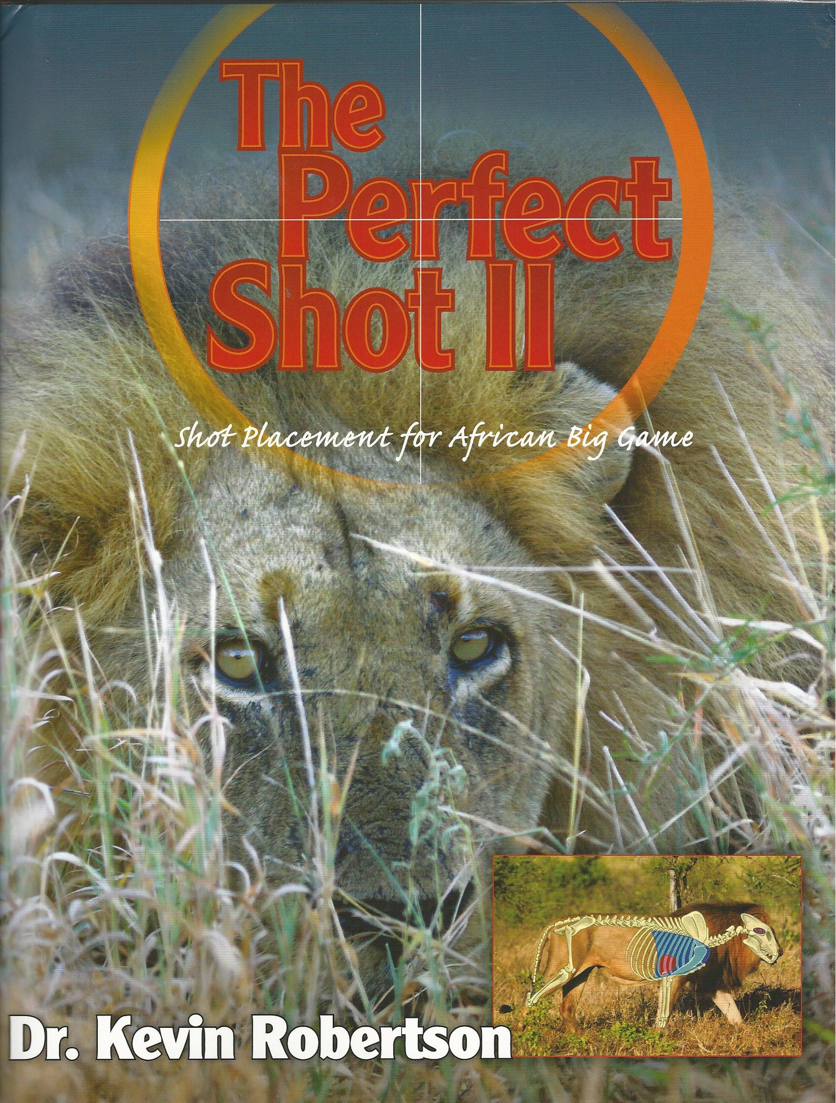 Image for The Perfect Shot II: A Complete Revision of the Shot Placement for African Big Game