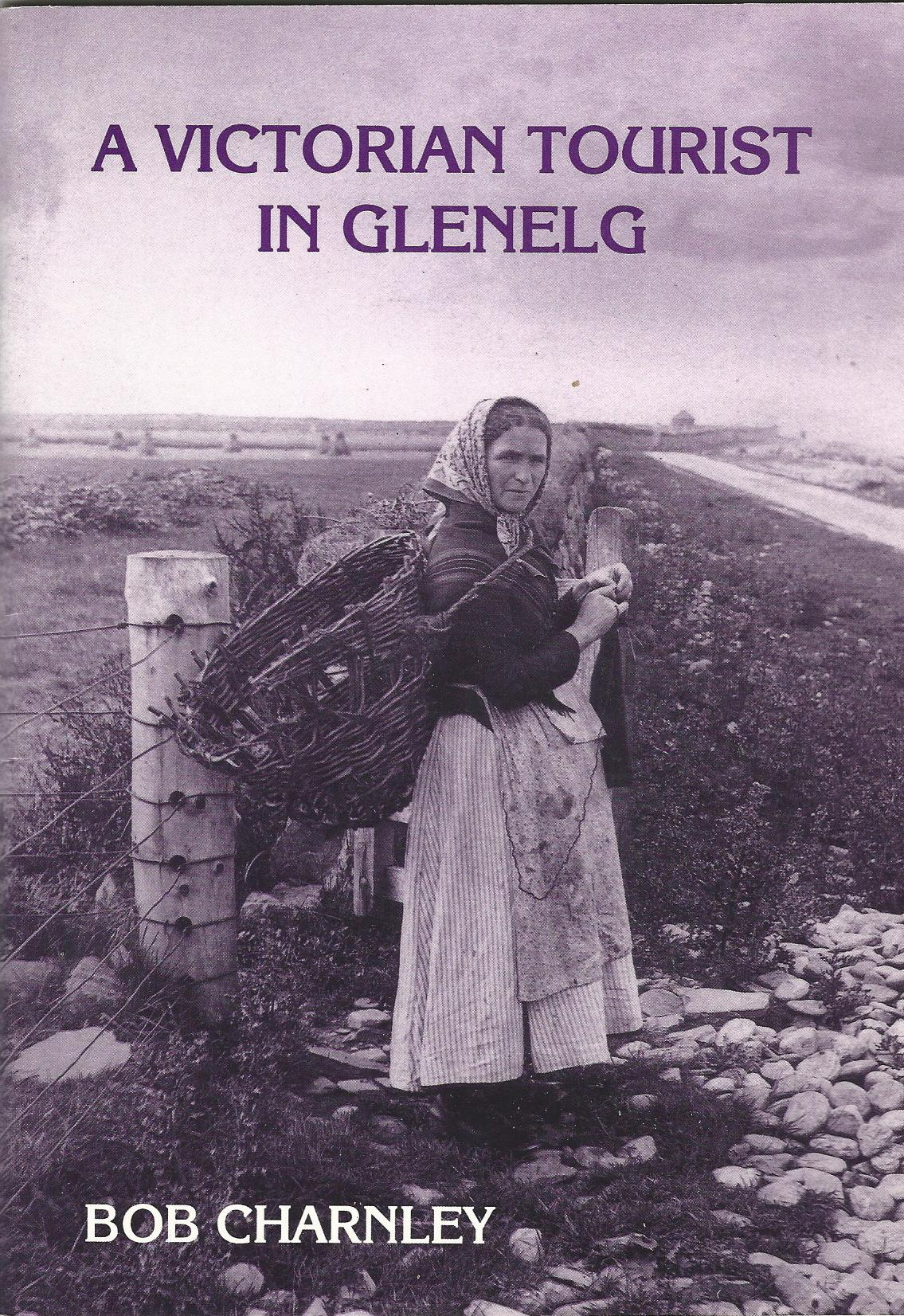 Image for Victorian Tourist in Glenelg: A Unique Collection of Photographs Taken in 1889 by Dr.Francis Smart of Tunbridge Wells
