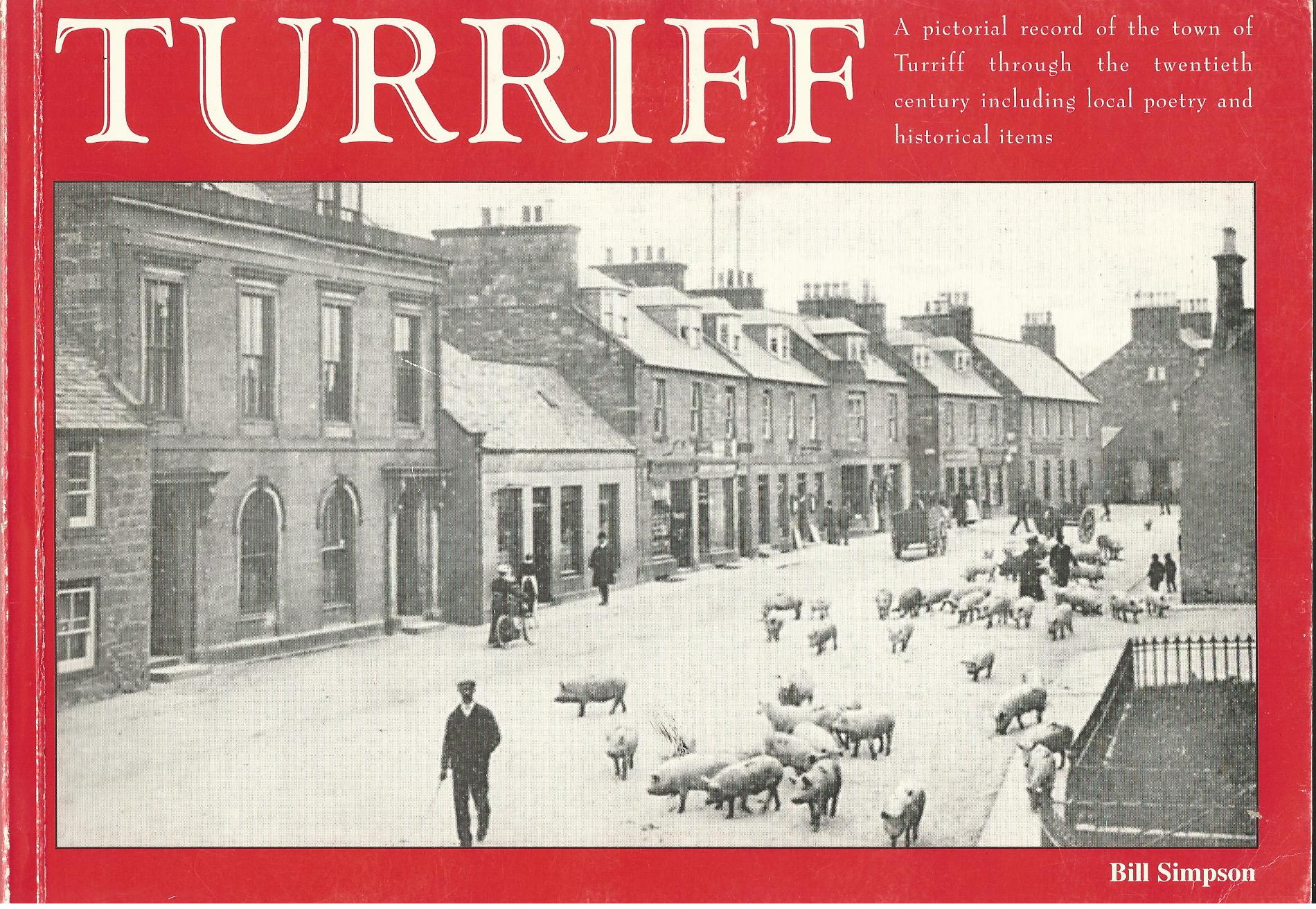 Image for Turriff: A Pictorial Record of the Town of Turriff Through the Twentieth Century, Including Local Poetry and Historical Items