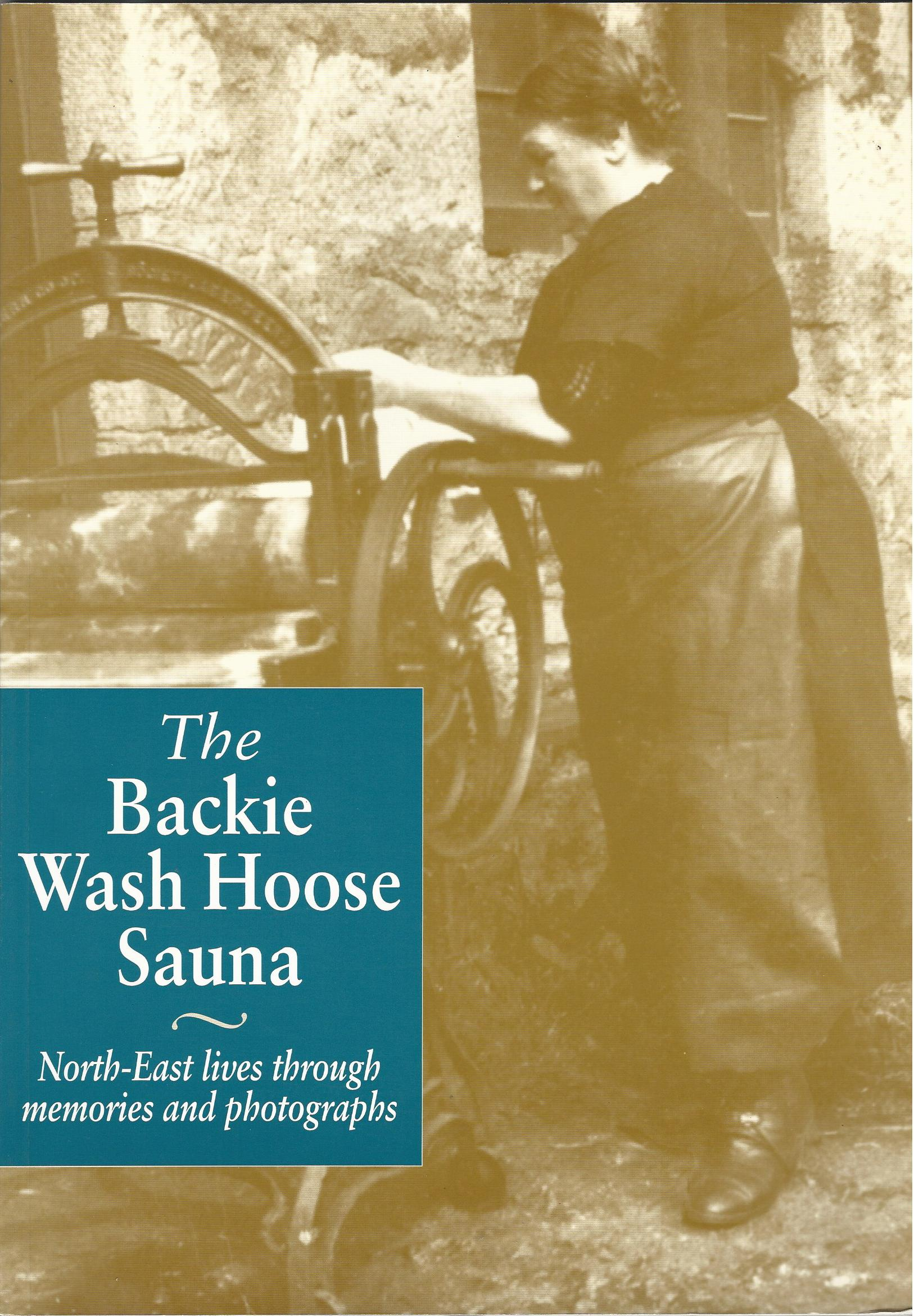 Image for Backie Wash Hoose Sauna: North East Lives Through Memories and Photographs