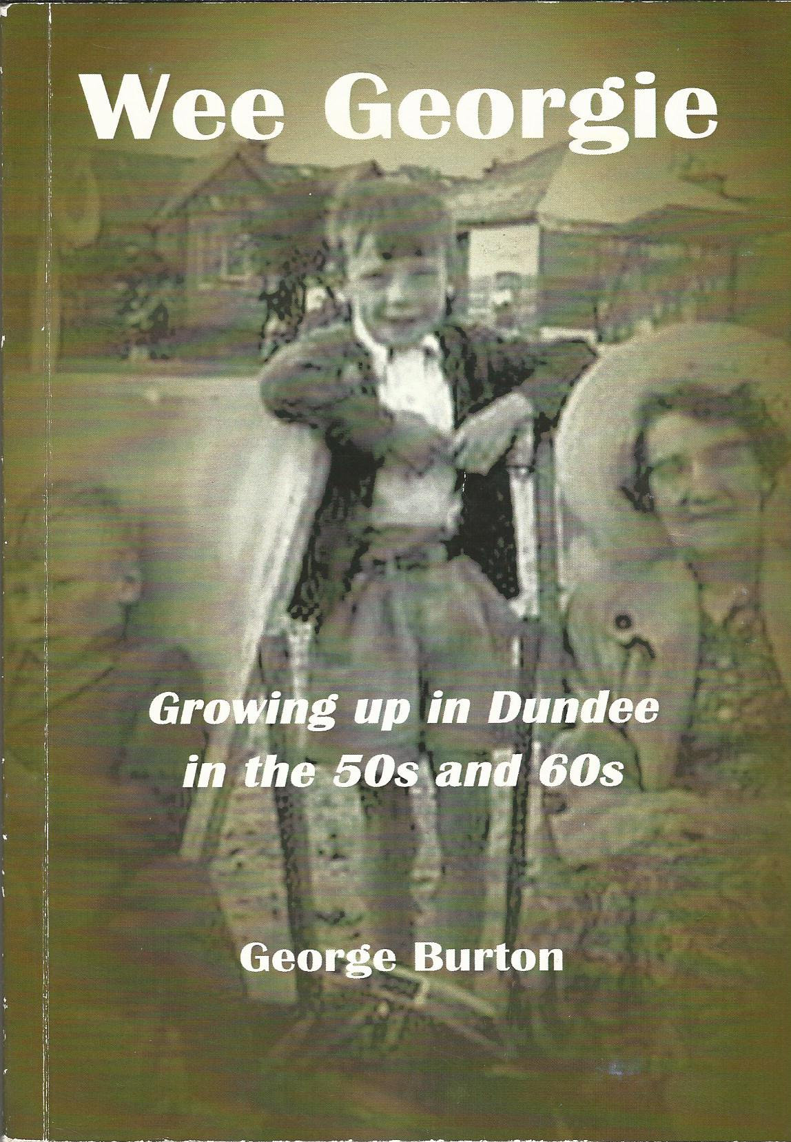 Image for Wee Georgie: Growing up in Dundee in the 50s and 60s.