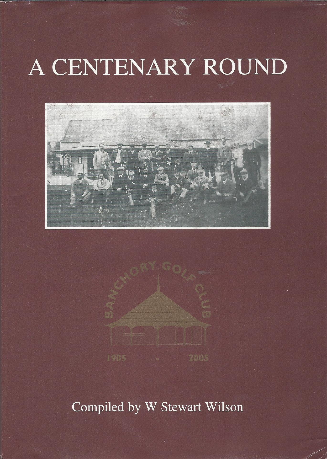 Image for A Centenary Round: Banchory Golf Club 1905-2005.