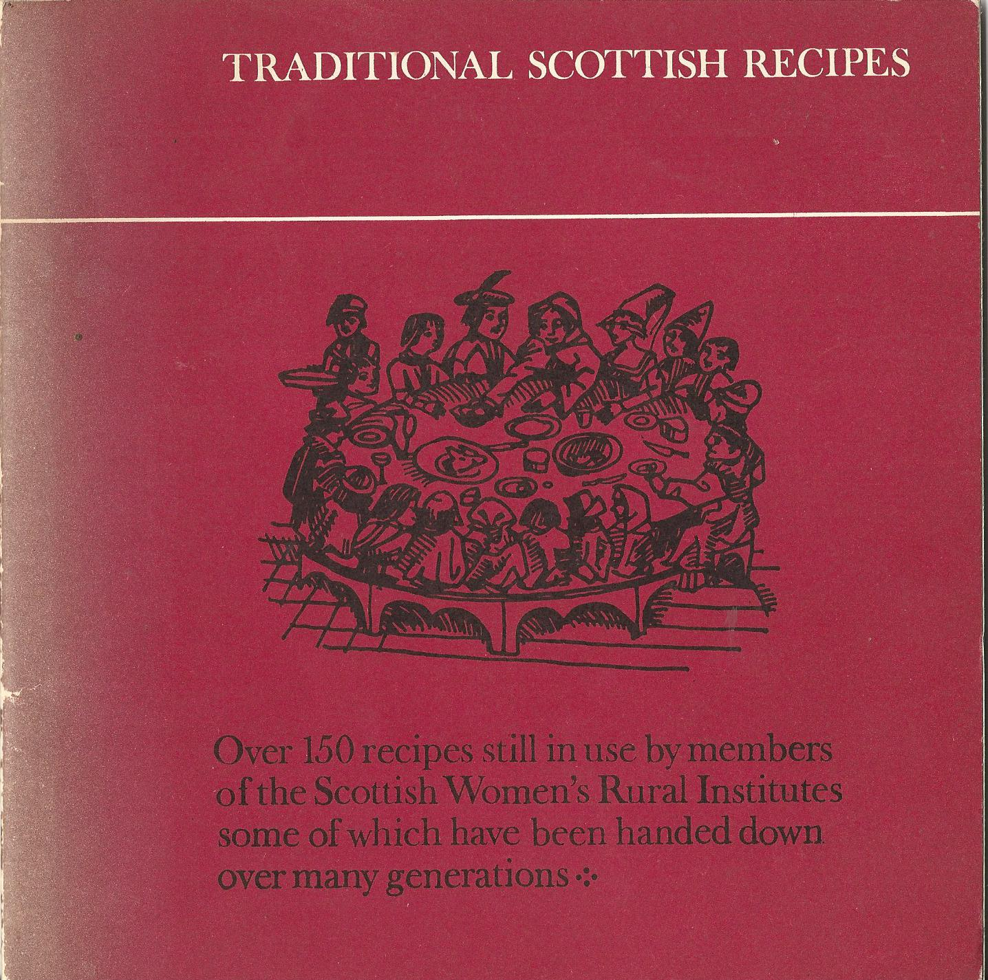 Image for Traditional Scottish Recipes: Over 150 recipes still used by members of the Scottish Women's Rural Institutes, some of which have been handed down over generations.