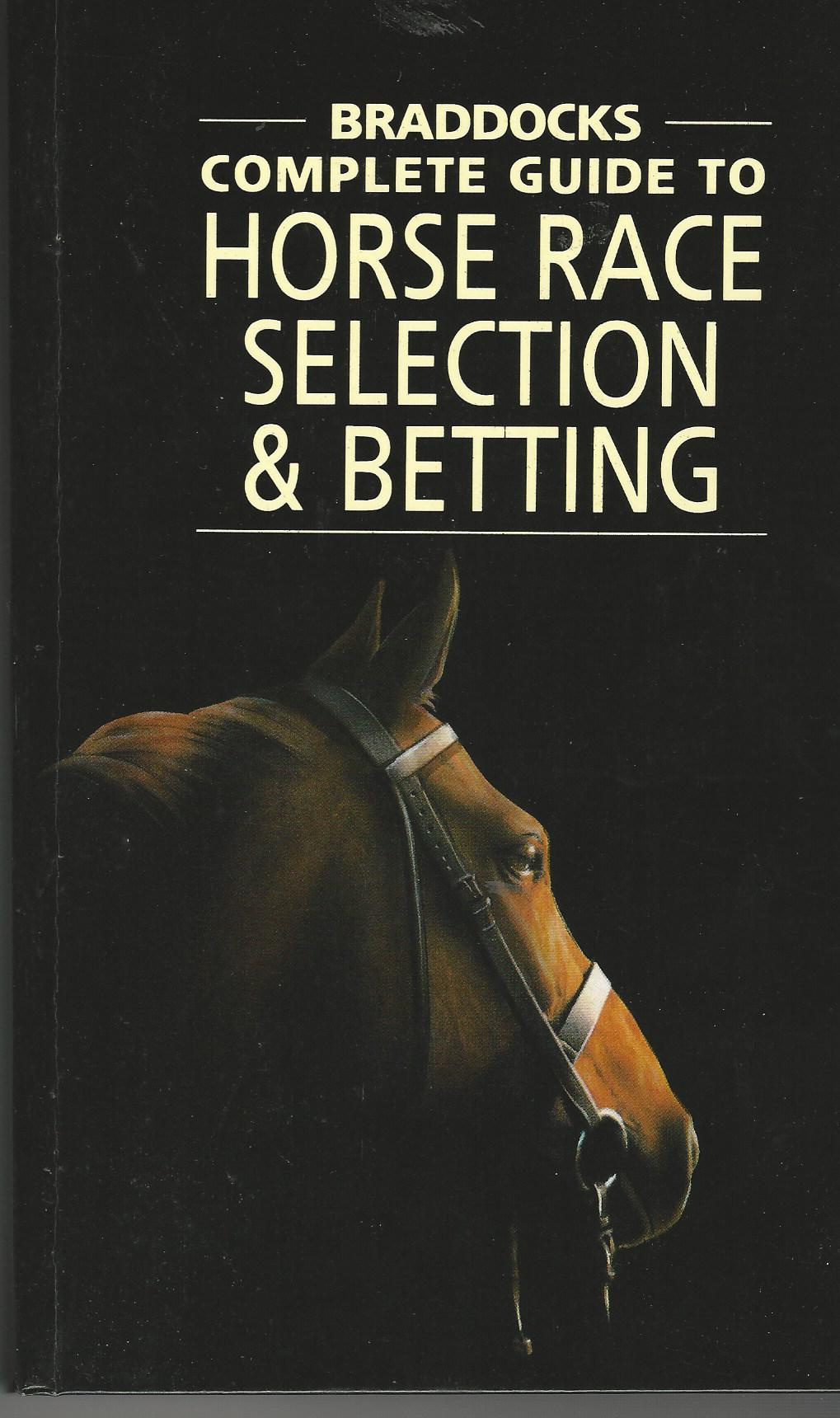 Image for Braddock's Complete Guide to Horse Race Selection and Betting: With Statistical Information by Racing Post.