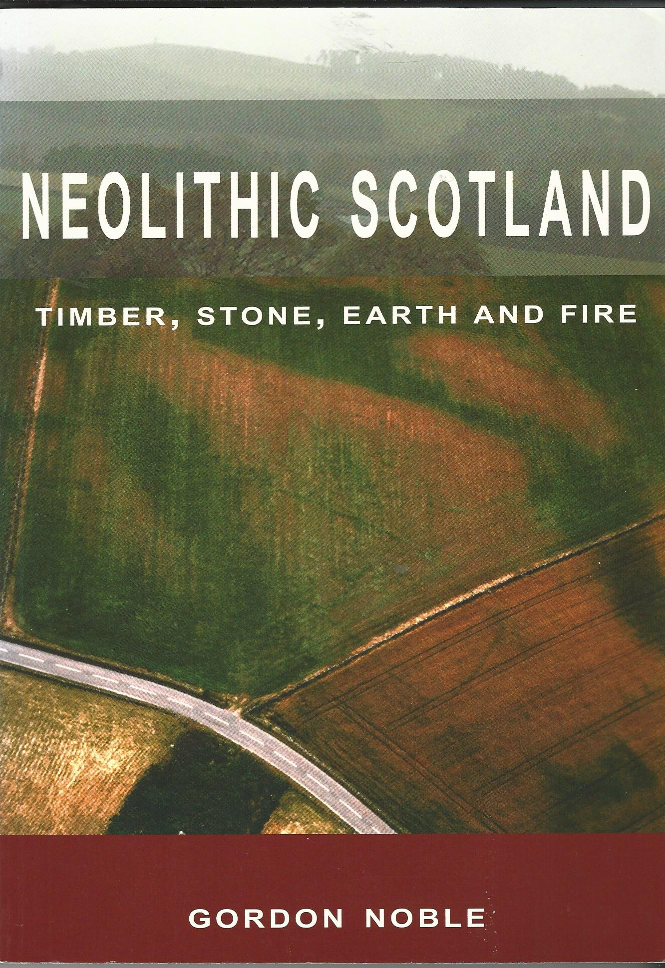 Image for Neolithic Scotland: Timber, Stone, Earth and Fire.